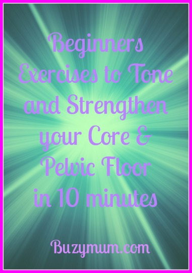 Buzymum - Beginners Exercises to Tone and Strengthen your Core & Pelvic Floor in 10 minutes